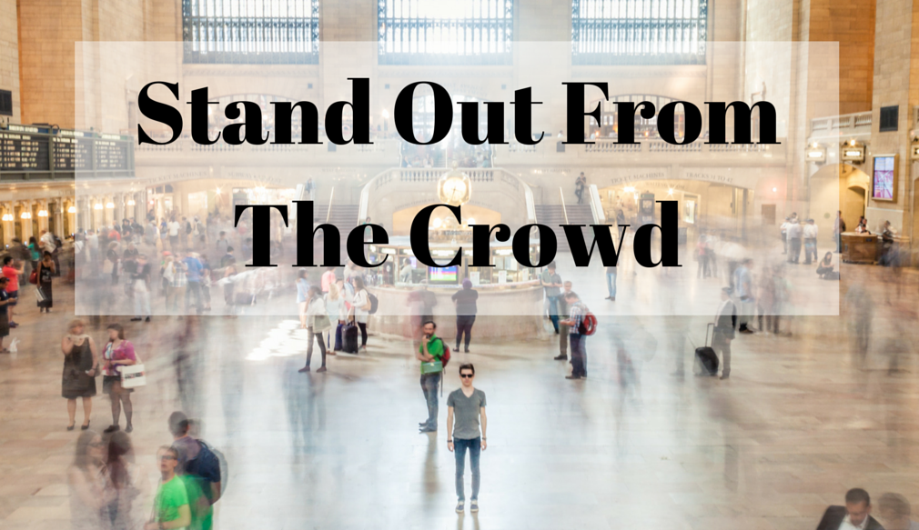 Stand out in the crowd!